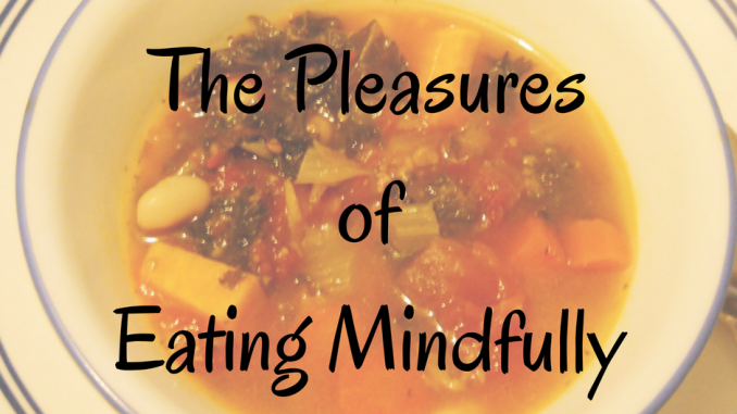 The Pleasures of Eating Mindfully