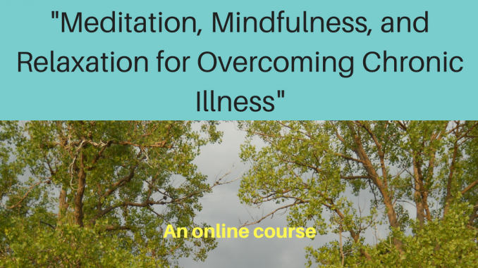"""""""Meditation, Mindfulness, and Relaxation for Overcoming Chronic Illness"""""""