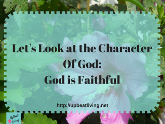 Let's Look At The Character Of God: God Is Faithful