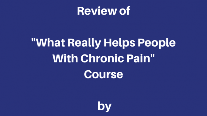"Review Of ""What Really Helps People With Chronic Pain"" Course"